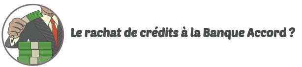 banque accord rachat credits