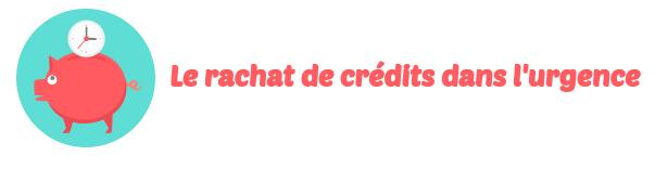 rachat credit urgence