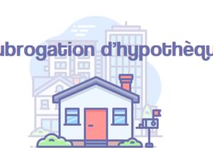 Subrogation d'hypothèque